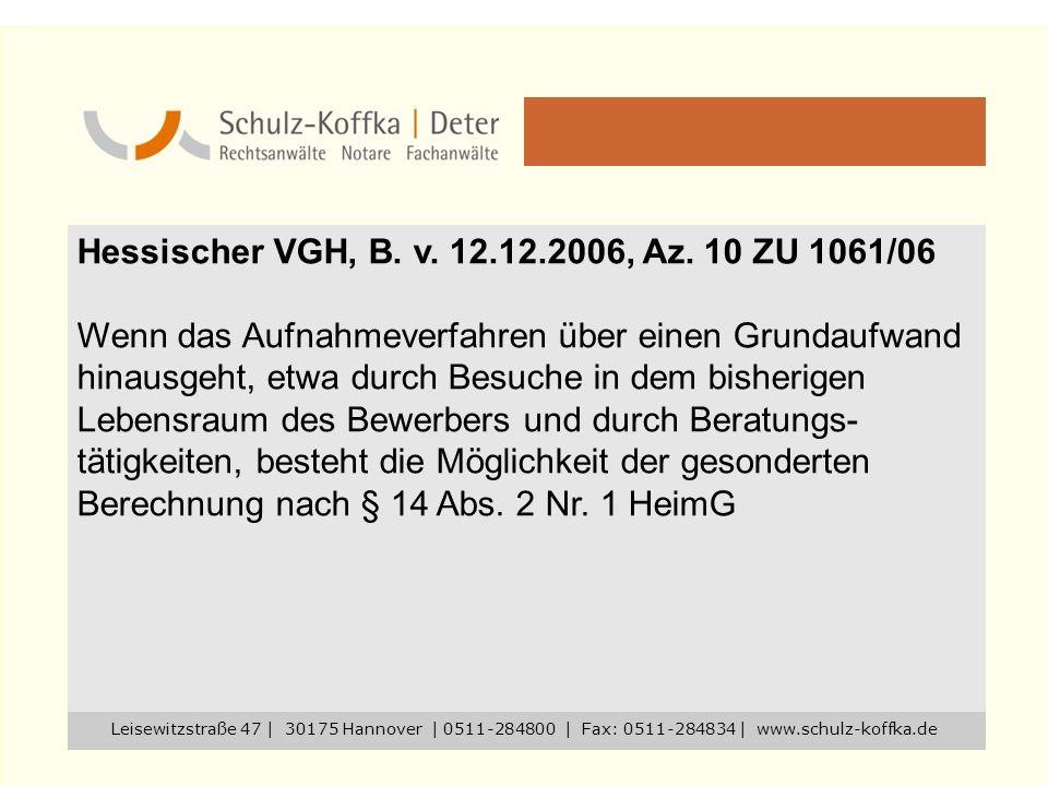 Hessischer VGH, B. v. 12.12.2006, Az. 10 ZU 1061/06 Wenn das Aufnahmeverfahren über einen Grundaufwand hinausgeht, etwa durch Besuche in dem bisherige