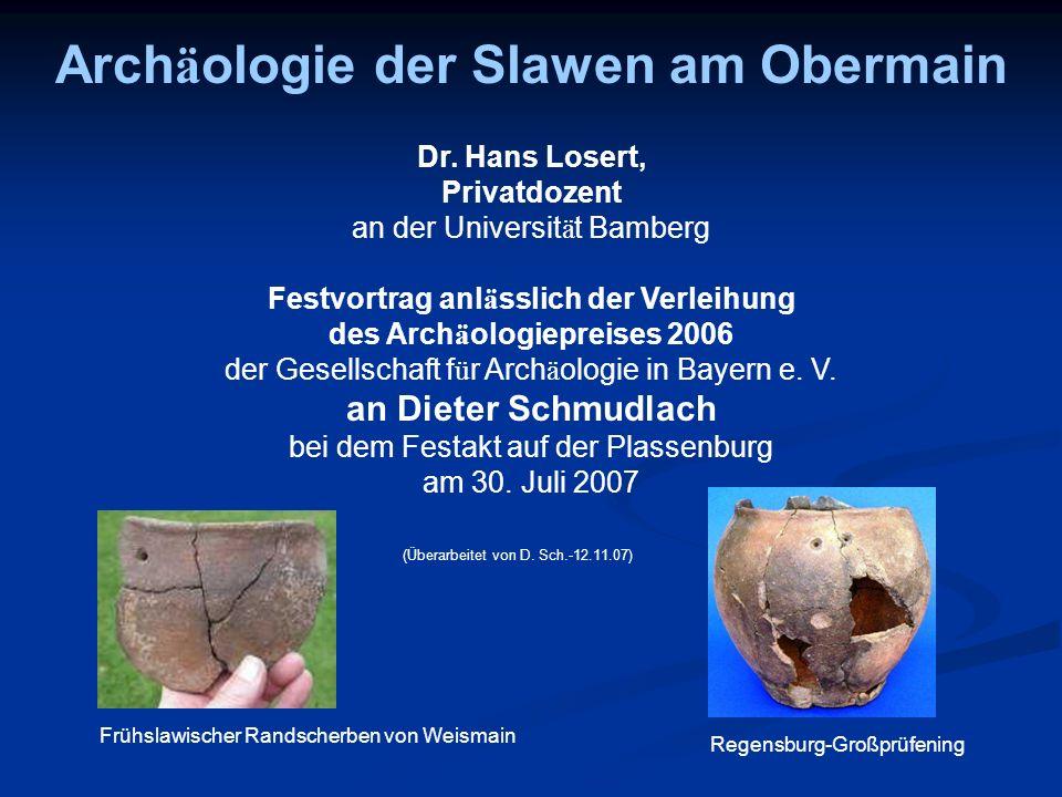 Arch ä ologie der Slawen am Obermain Dr. Hans Losert, Privatdozent an der Universit ä t Bamberg Festvortrag anl ä sslich der Verleihung des Arch ä olo