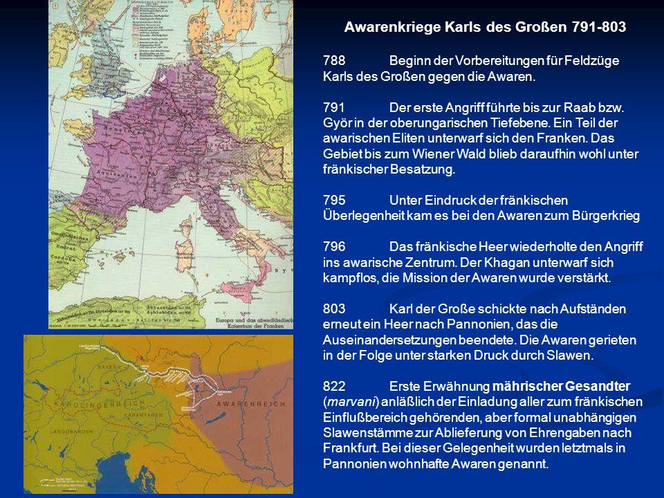 Awarenkriege Karls des Großen 791-803 788Beginn der Vorbereitungen für Feldzüge Karls des Großen gegen die Awaren. 791Der erste Angriff führte bis zur