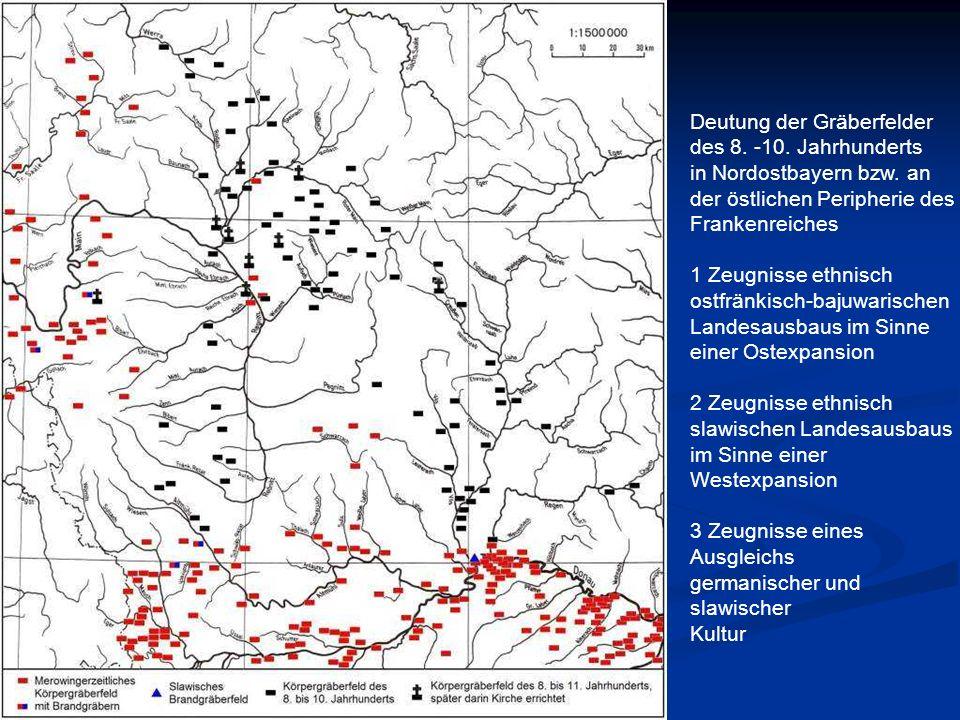 Deutung der Gräberfelder des 8. -10. Jahrhunderts in Nordostbayern bzw. an der östlichen Peripherie des Frankenreiches 1 Zeugnisse ethnisch ostfränkis