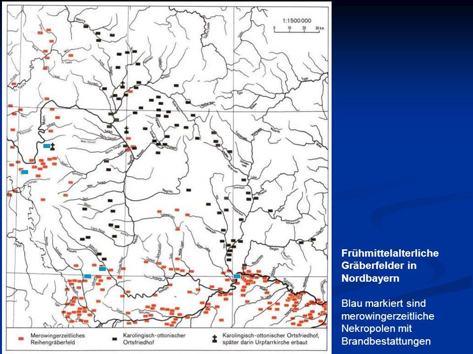 Frühmittelalterliche Gräberfelder in Nordbayern Blau markiert sind merowingerzeitliche Nekropolen mit Brandbestattungen