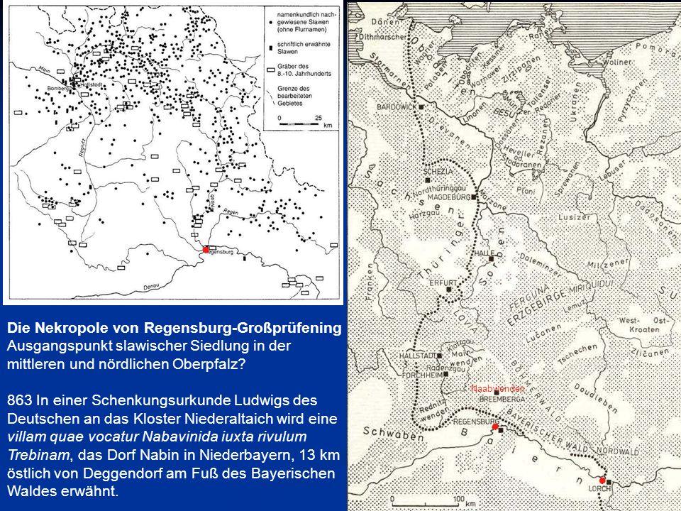 Die Nekropole von Regensburg-Großprüfening Ausgangspunkt slawischer Siedlung in der mittleren und nördlichen Oberpfalz? 863 In einer Schenkungsurkunde