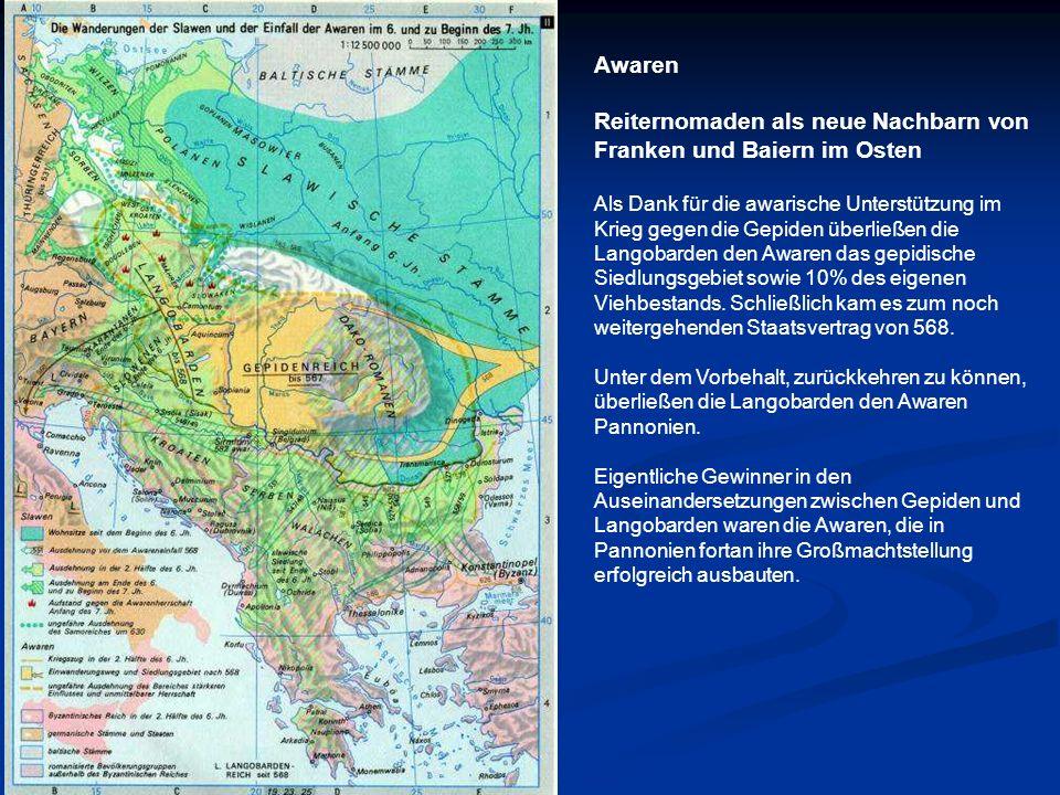 Awaren Reiternomaden als neue Nachbarn von Franken und Baiern im Osten Als Dank für die awarische Unterstützung im Krieg gegen die Gepiden überließen