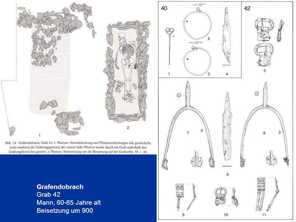 Grafendobrach Grab 42 Mann, 60-65 Jahre alt Beisetzung um 900