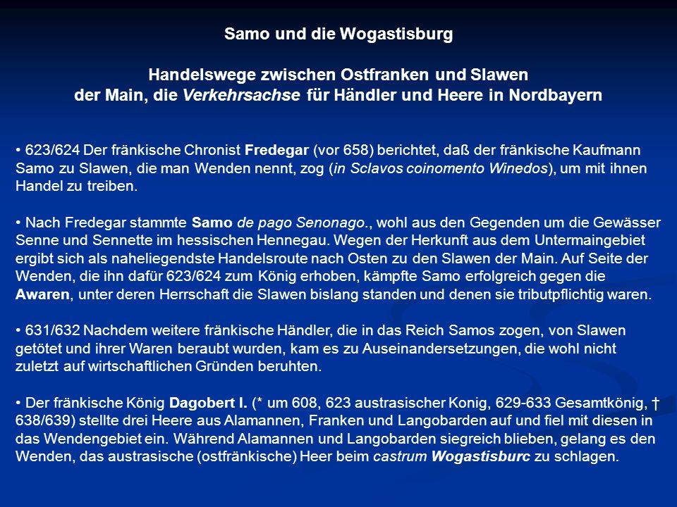 Samo und die Wogastisburg Handelswege zwischen Ostfranken und Slawen der Main, die Verkehrsachse für Händler und Heere in Nordbayern 623/624Der fränki