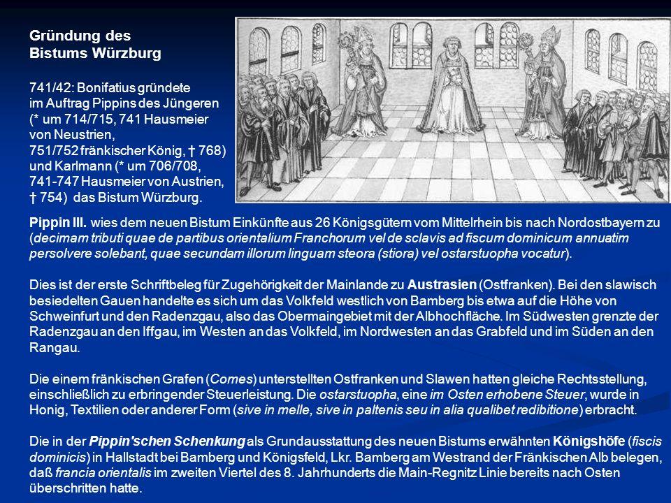 Pippin III. wies dem neuen Bistum Einkünfte aus 26 Königsgütern vom Mittelrhein bis nach Nordostbayern zu (decimam tributi quae de partibus orientaliu