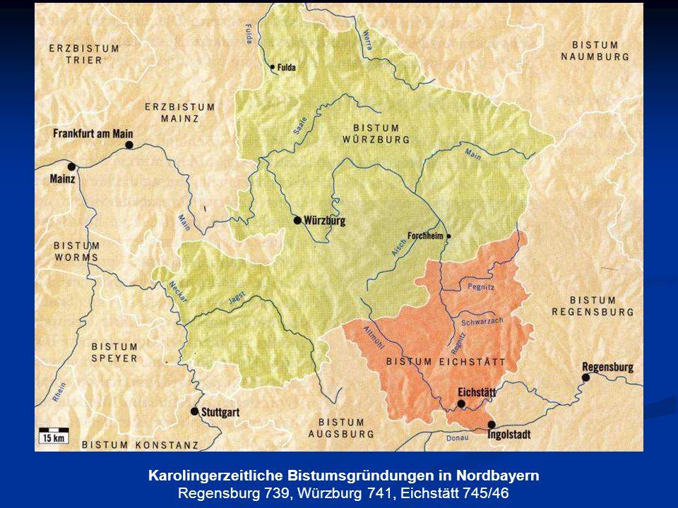 Karolingerzeitliche Bistumsgründungen in Nordbayern Regensburg 739, Würzburg 741, Eichstätt 745/46