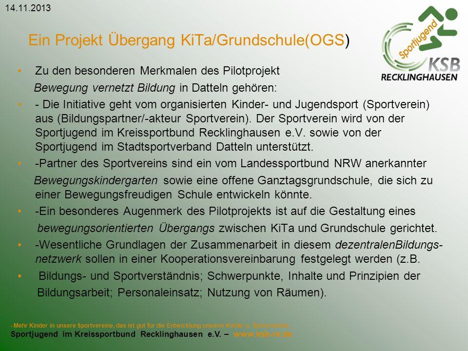 Ein Projekt Übergang KiTa/Grundschule(OGS) Zu den besonderen Merkmalen des Pilotprojekt Bewegung vernetzt Bildung in Datteln gehören: - Die Initiative