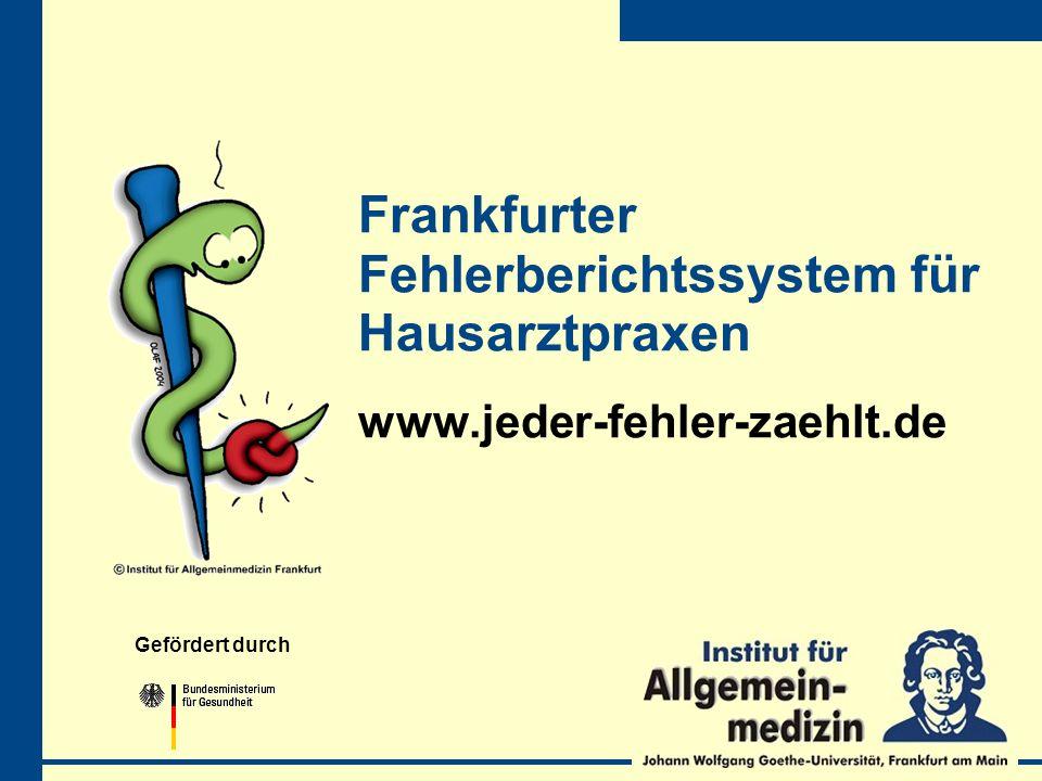Frankfurter Fehlerberichtssystem für Hausarztpraxen www.jeder-fehler-zaehlt.de Gefördert durch