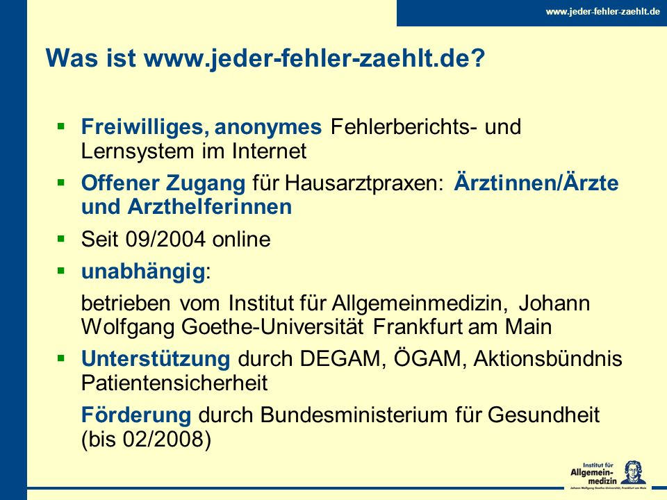 www.jeder-fehler-zaehlt.de Was ist www.jeder-fehler-zaehlt.de? Freiwilliges, anonymes Fehlerberichts- und Lernsystem im Internet Offener Zugang für Ha
