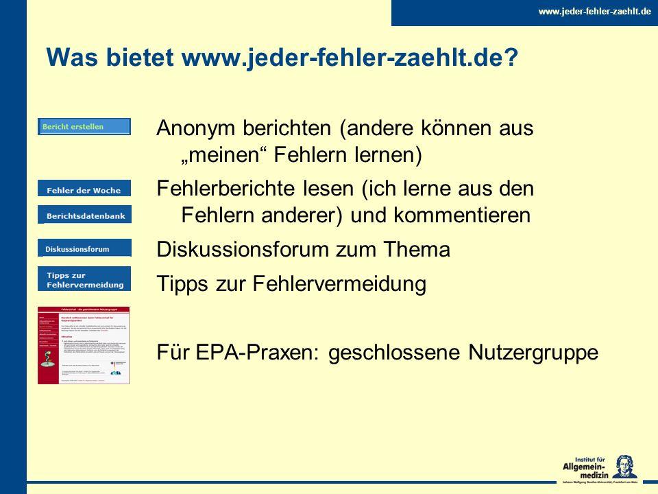 Was bietet www.jeder-fehler-zaehlt.de? Anonym berichten (andere können aus meinen Fehlern lernen) Fehlerberichte lesen (ich lerne aus den Fehlern ande