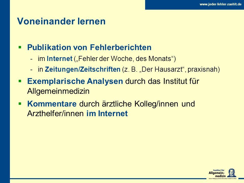 www.jeder-fehler-zaehlt.de Voneinander lernen Publikation von Fehlerberichten -im Internet (Fehler der Woche, des Monats) -in Zeitungen/Zeitschriften