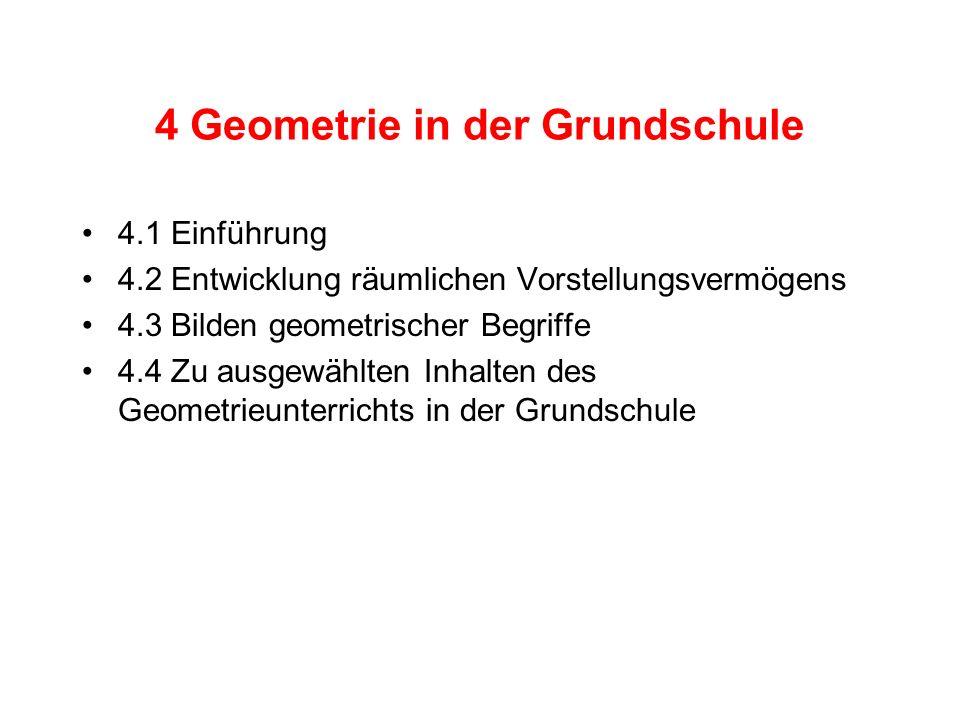 4 Geometrie in der Grundschule 4.1 Einführung 4.2 Entwicklung räumlichen Vorstellungsvermögens 4.3 Bilden geometrischer Begriffe 4.4 Zu ausgewählten I