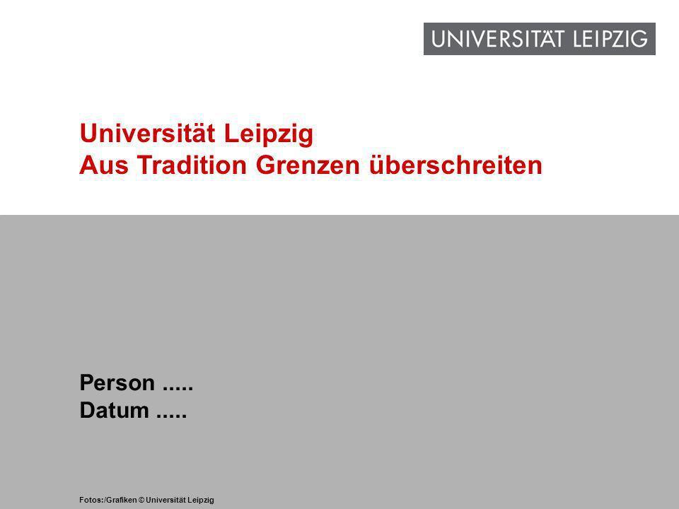 1 www.uni-leipzig.de Universität Leipzig Aus Tradition Grenzen überschreiten Person..... Datum..... Fotos:/Grafiken © Universität Leipzig