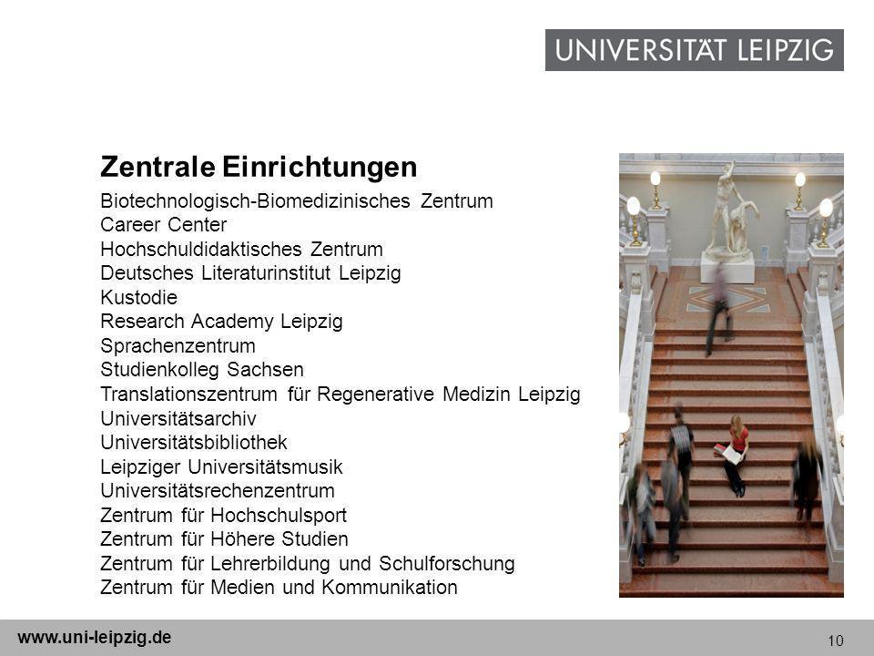 10 www.uni-leipzig.de Zentrale Einrichtungen Biotechnologisch-Biomedizinisches Zentrum Career Center Hochschuldidaktisches Zentrum Deutsches Literatur