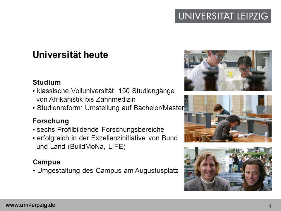 4 www.uni-leipzig.de Universität heute Studium klassische Volluniversität, 150 Studiengänge von Afrikanistik bis Zahnmedizin Studienreform: Umstellung