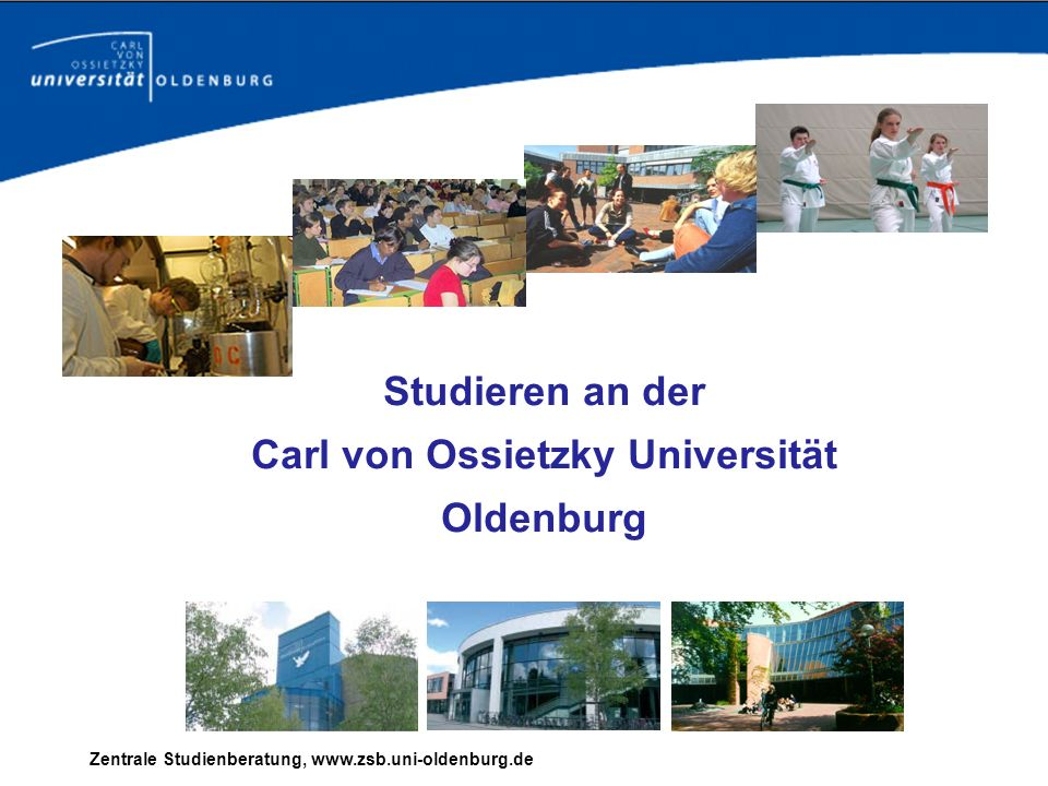 Zentrale Studienberatung, www.zsb.uni-oldenburg.de Studieren an der Carl von Ossietzky Universität Oldenburg