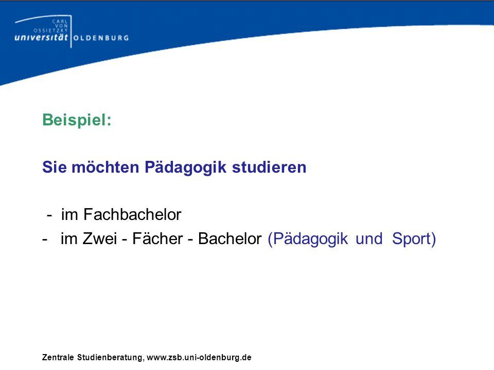 Beispiel: Sie möchten Pädagogik studieren - im Fachbachelor -im Zwei - Fächer - Bachelor (Pädagogik und Sport) Zentrale Studienberatung, www.zsb.uni-o