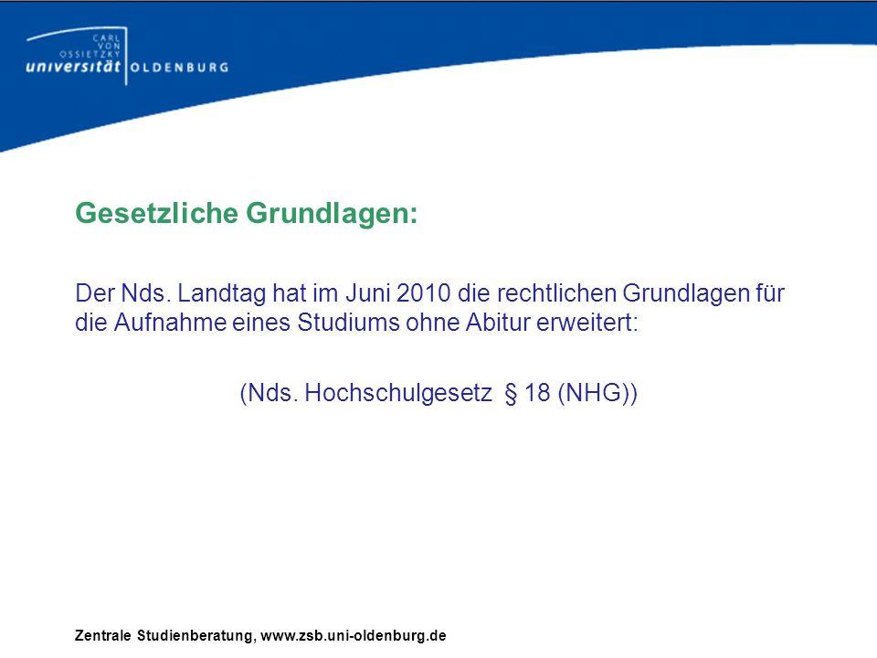 Gesetzliche Grundlagen: Der Nds. Landtag hat im Juni 2010 die rechtlichen Grundlagen für die Aufnahme eines Studiums ohne Abitur erweitert: (Nds. Hoch