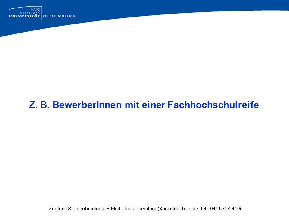 Z. B. BewerberInnen mit einer Fachhochschulreife Zentrale Studienberatung, E-Mail: studienberatung@uni-oldenburg.de, Tel.: 0441/798-4405