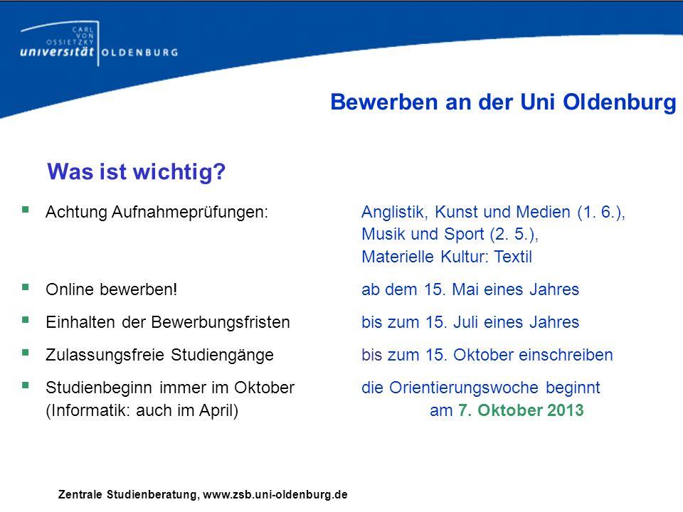 Zentrale Studienberatung, www.zsb.uni-oldenburg.de Bewerben an der Uni Oldenburg Was ist wichtig? Achtung Aufnahmeprüfungen: Anglistik, Kunst und Medi
