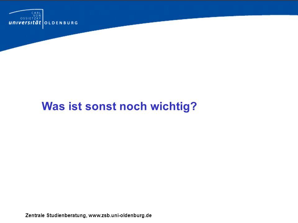Zentrale Studienberatung, www.zsb.uni-oldenburg.de Was ist sonst noch wichtig?