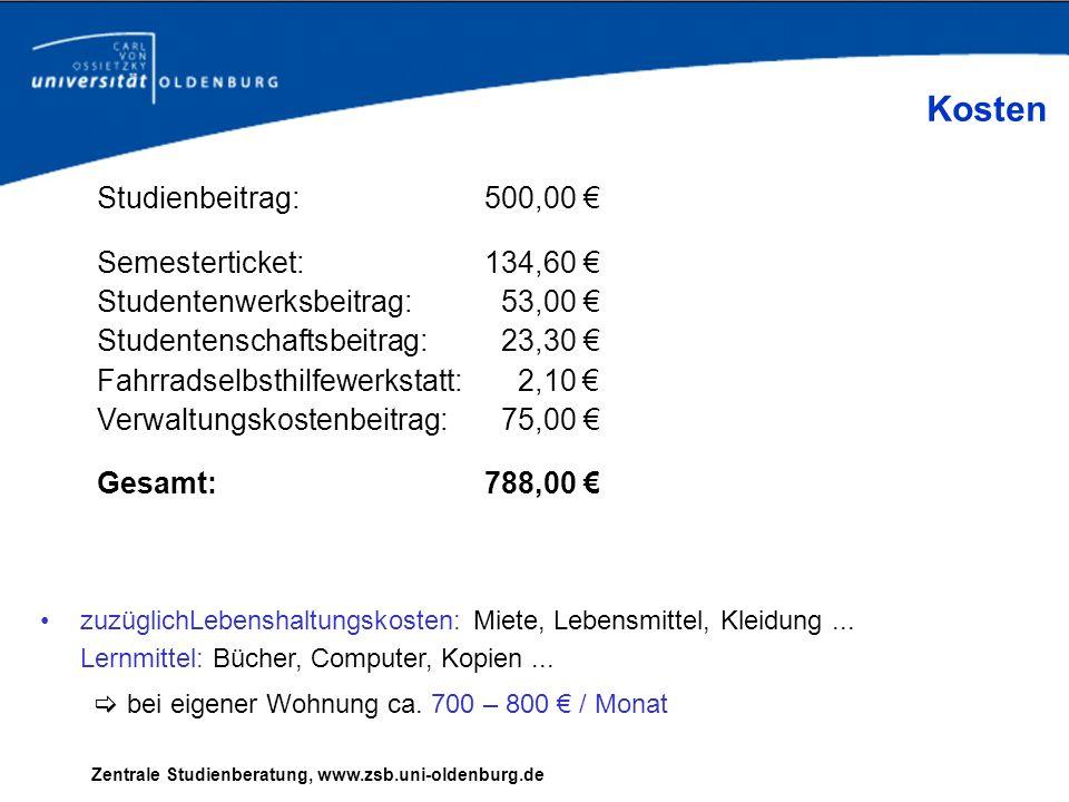 Zentrale Studienberatung, www.zsb.uni-oldenburg.de Kosten Studienbeitrag: 500,00 Semesterticket: 134,60 Studentenwerksbeitrag: 53,00 Studentenschaftsb