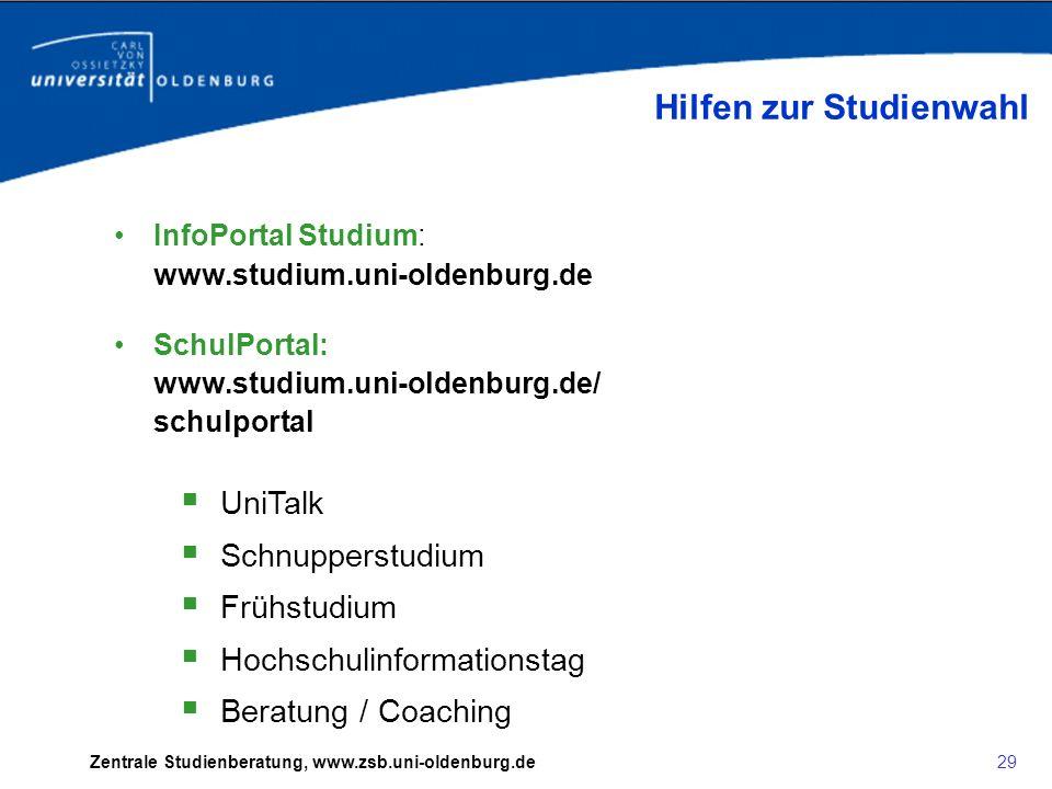 Zentrale Studienberatung, www.zsb.uni-oldenburg.de Zentrale Studienberatung Sie erreichen uns Tel.: 0441 / 798-4405 E-Mail: studienberatung@uni-oldenburg.de Beratung:Mo, Do 09 - 12 Uhr Di 14 - 17 Uhr (oder nach Vereinbarung)