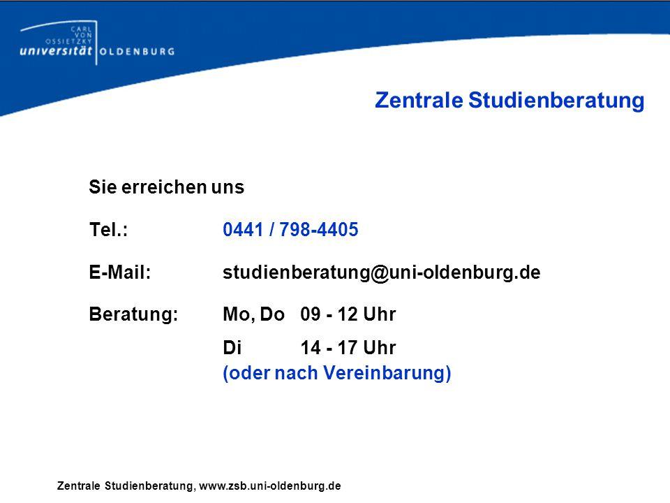 Zentrale Studienberatung, www.zsb.uni-oldenburg.de Zentrale Studienberatung Sie erreichen uns Tel.: 0441 / 798-4405 E-Mail: studienberatung@uni-oldenb