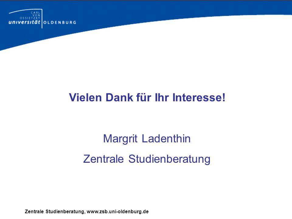 Zentrale Studienberatung, www.zsb.uni-oldenburg.de Vielen Dank für Ihr Interesse! Margrit Ladenthin Zentrale Studienberatung