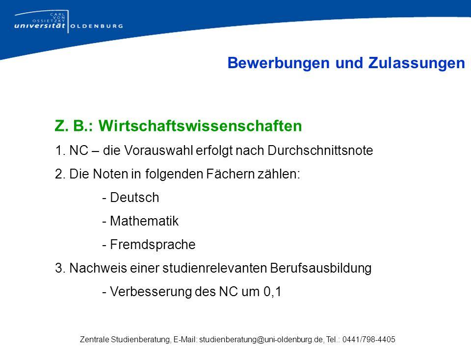 Zentrale Studienberatung, E-Mail: studienberatung@uni-oldenburg.de, Tel.: 0441/798-4405 Z. B.: Wirtschaftswissenschaften 1. NC – die Vorauswahl erfolg