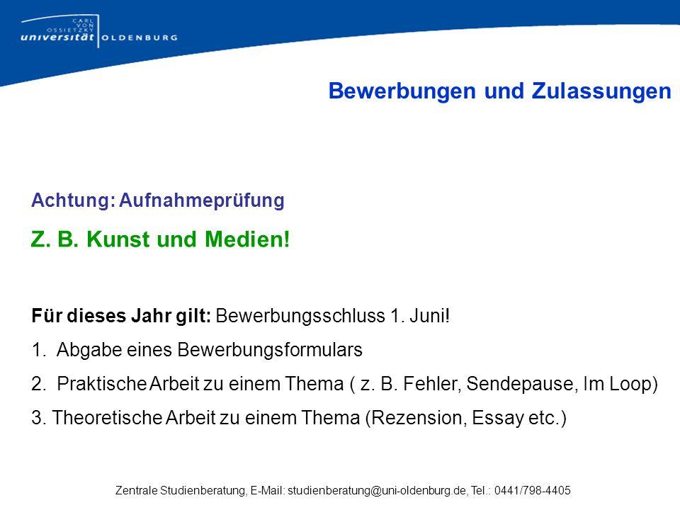 Zentrale Studienberatung, E-Mail: studienberatung@uni-oldenburg.de, Tel.: 0441/798-4405 Achtung: Aufnahmeprüfung Z. B. Kunst und Medien! Für dieses Ja