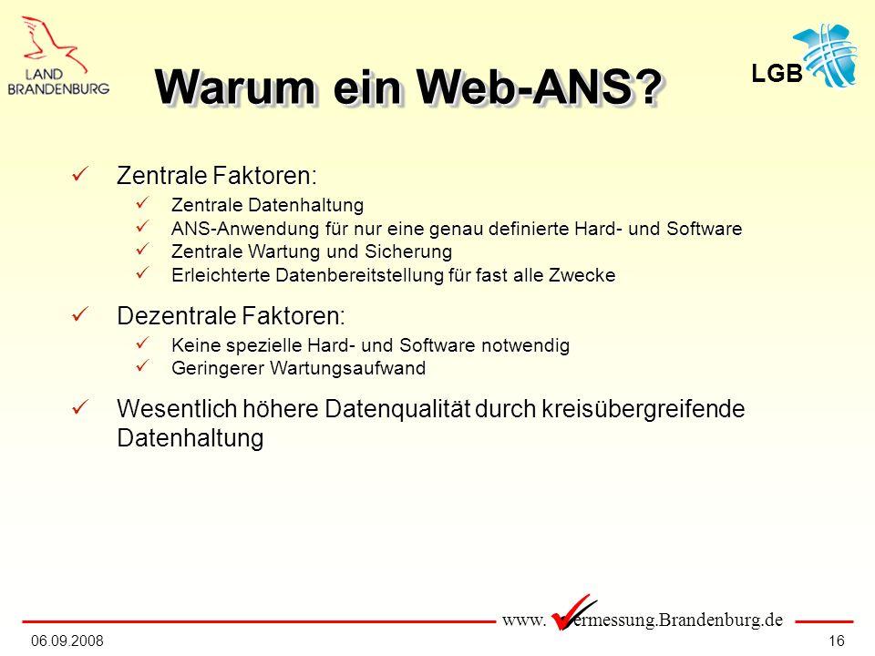 www. ermessung.Brandenburg.de LGB 1606.09.2008 Zentrale Faktoren: Zentrale Faktoren: Zentrale Datenhaltung Zentrale Datenhaltung ANS-Anwendung für nur