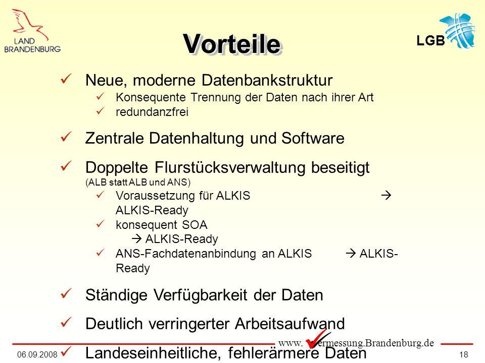 www. ermessung.Brandenburg.de LGB 1806.09.2008 VorteileVorteile Neue, moderne Datenbankstruktur Konsequente Trennung der Daten nach ihrer Art redundan