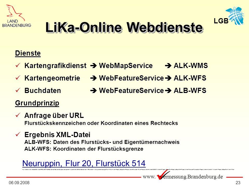 www. ermessung.Brandenburg.de LGB 2306.09.2008 LiKa-Online Webdienste Dienste Kartengrafikdienst WebMapService ALK-WMS Kartengrafikdienst WebMapServic