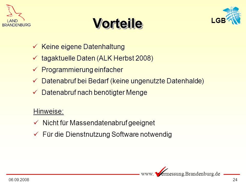 www. ermessung.Brandenburg.de LGB 2406.09.2008 VorteileVorteile Keine eigene Datenhaltung Keine eigene Datenhaltung tagaktuelle Daten (ALK Herbst 2008