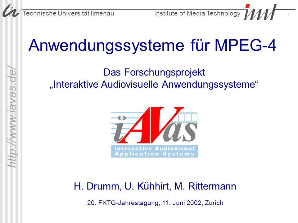 Institute of Media Technology Technische Universität Ilmenau http://www.iavas.de/ 1 Anwendungssysteme für MPEG-4 H. Drumm, U. Kühhirt, M. Rittermann D