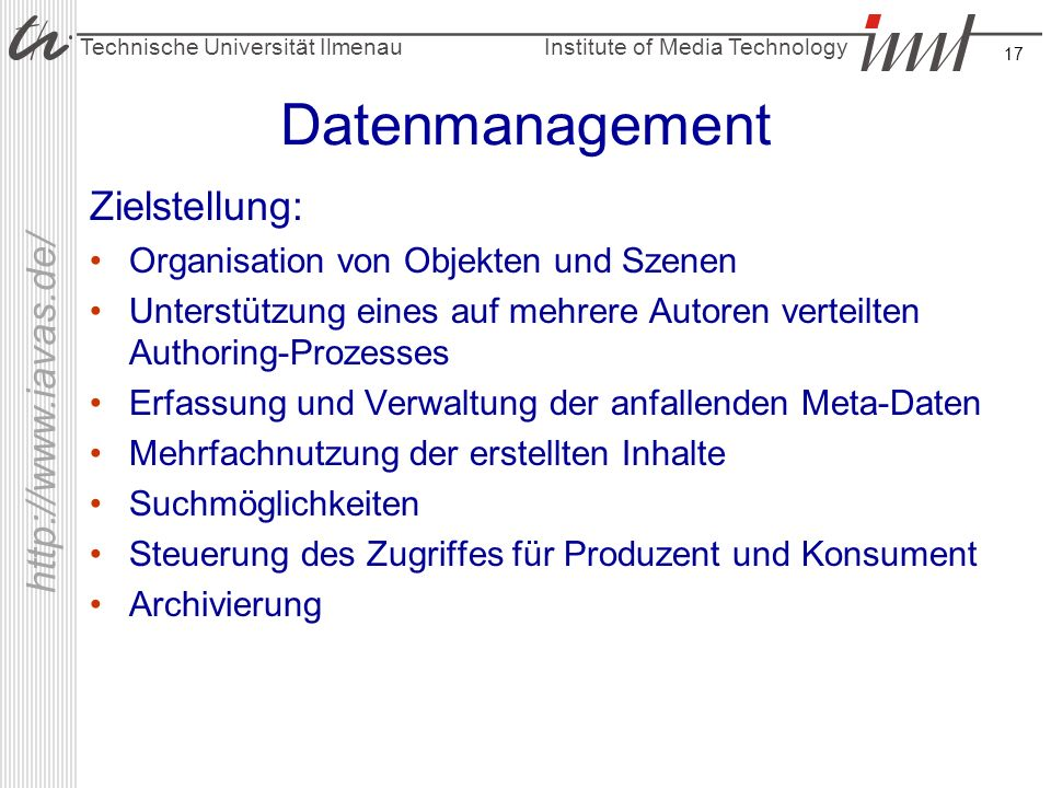 Institute of Media Technology Technische Universität Ilmenau http://www.iavas.de/ 17 Datenmanagement Zielstellung: Organisation von Objekten und Szene