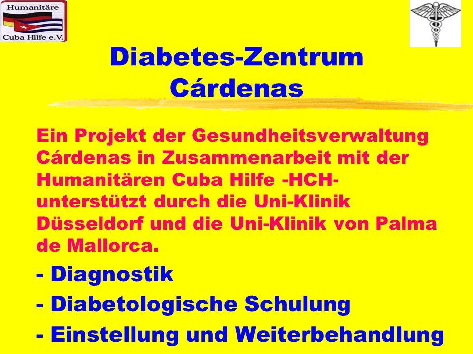 Diabetes-Zentrum Cárdenas Fundamentale Ziele: Installation von regelmäßigen preiswerten aber hochwirksamen Methoden in Bezug auf: - Diagnostik - Diabetologische Schulung - Einstellung und Weiterbehandlung