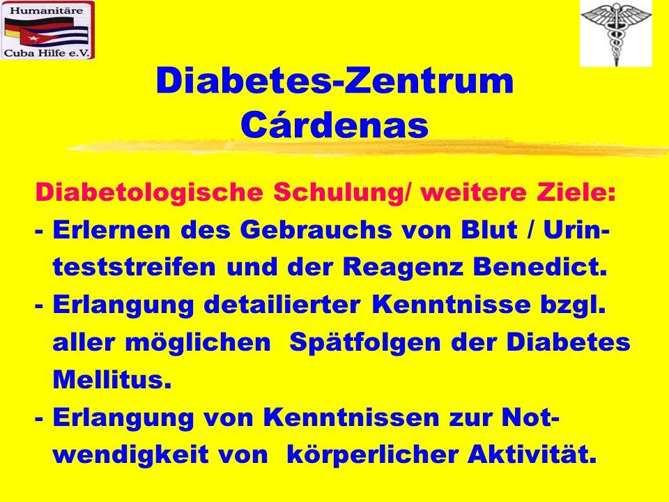 Diabetes-Zentrum Cárdenas Diabetologische Schulung/ weitere Ziele: - Erlernen des Gebrauchs von Blut / Urin- teststreifen und der Reagenz Benedict. -