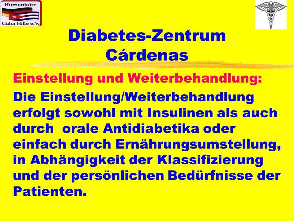 Diabetes-Zentrum Cárdenas Einstellung und Weiterbehandlung: Die Einstellung/Weiterbehandlung erfolgt sowohl mit Insulinen als auch durch orale Antidia