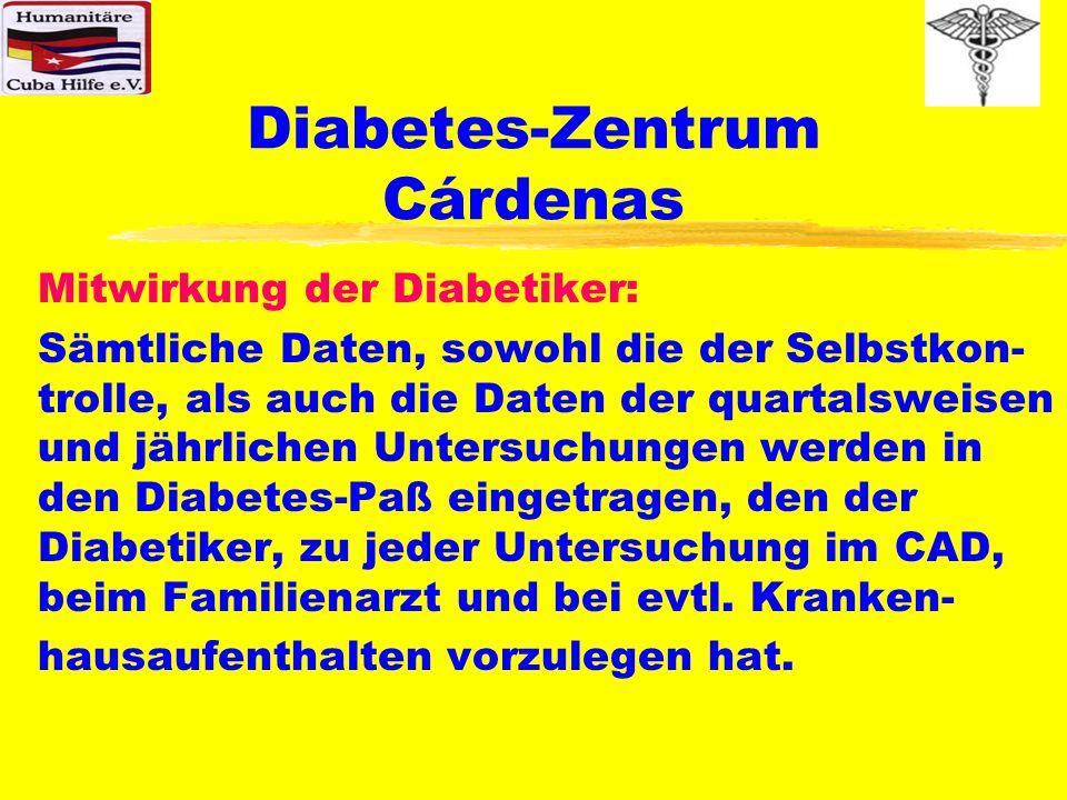 Diabetes-Zentrum Cárdenas Mitwirkung der Diabetiker: Sämtliche Daten, sowohl die der Selbstkon- trolle, als auch die Daten der quartalsweisen und jähr