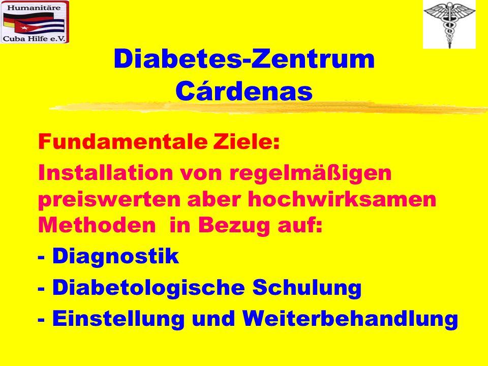 Diabetes-Zentrum Cárdenas Fundamentale Ziele: Installation von regelmäßigen preiswerten aber hochwirksamen Methoden in Bezug auf: - Diagnostik - Diabe