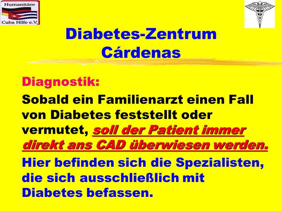 Diabetes-Zentrum Cárdenas Diagnostik: soll der Patient immer direkt ans CAD überwiesen werden. Sobald ein Familienarzt einen Fall von Diabetes festste