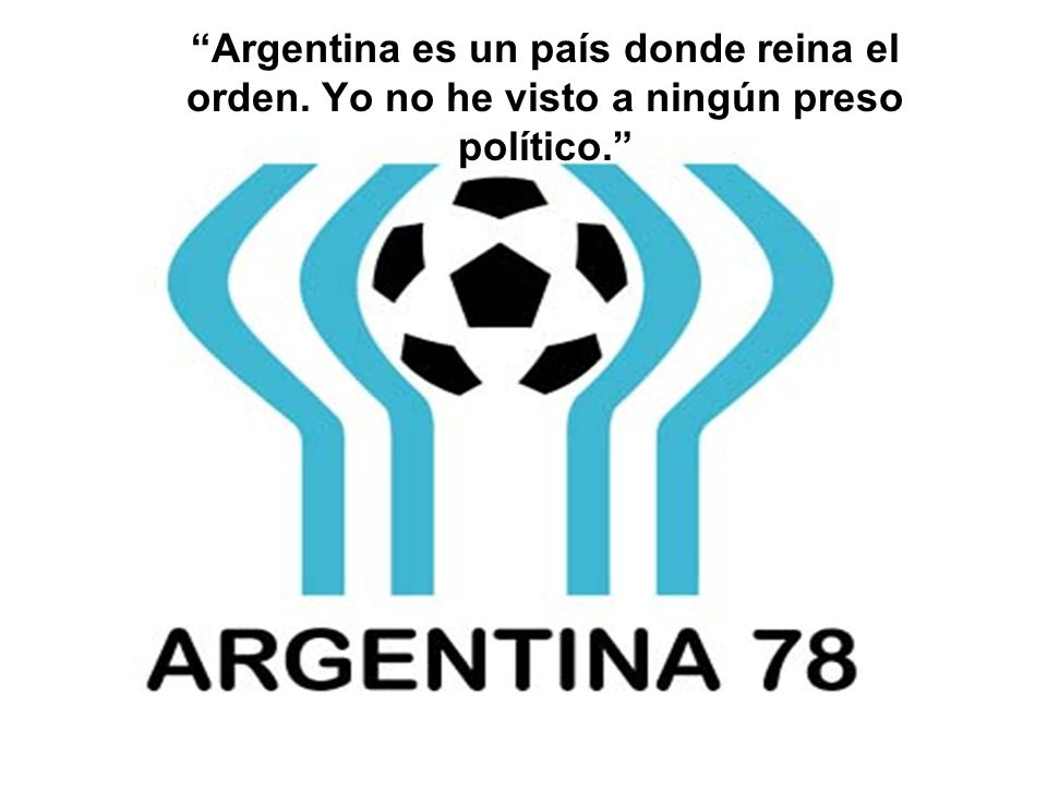 Argentina es un país donde reina el orden. Yo no he visto a ningún preso político.