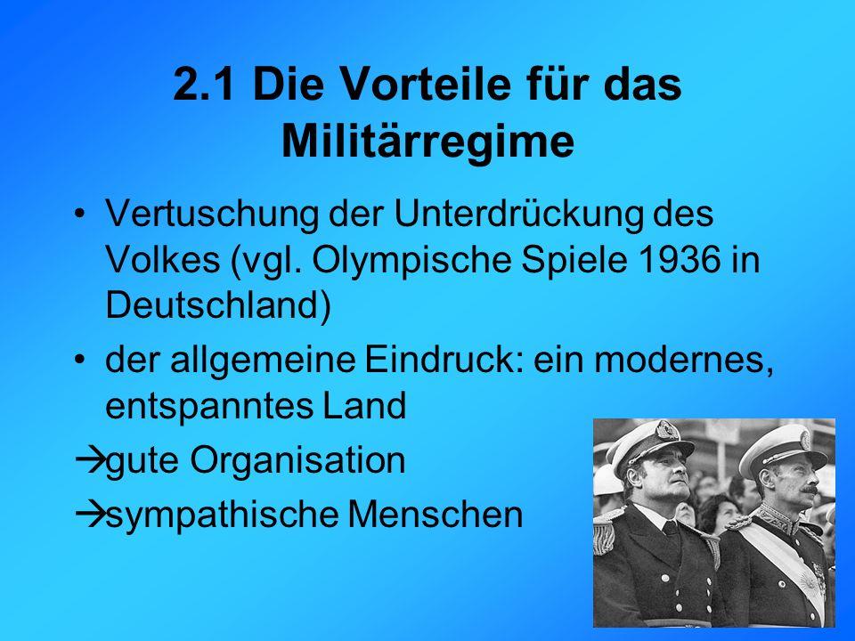 2.1 Die Vorteile für das Militärregime Vertuschung der Unterdrückung des Volkes (vgl.