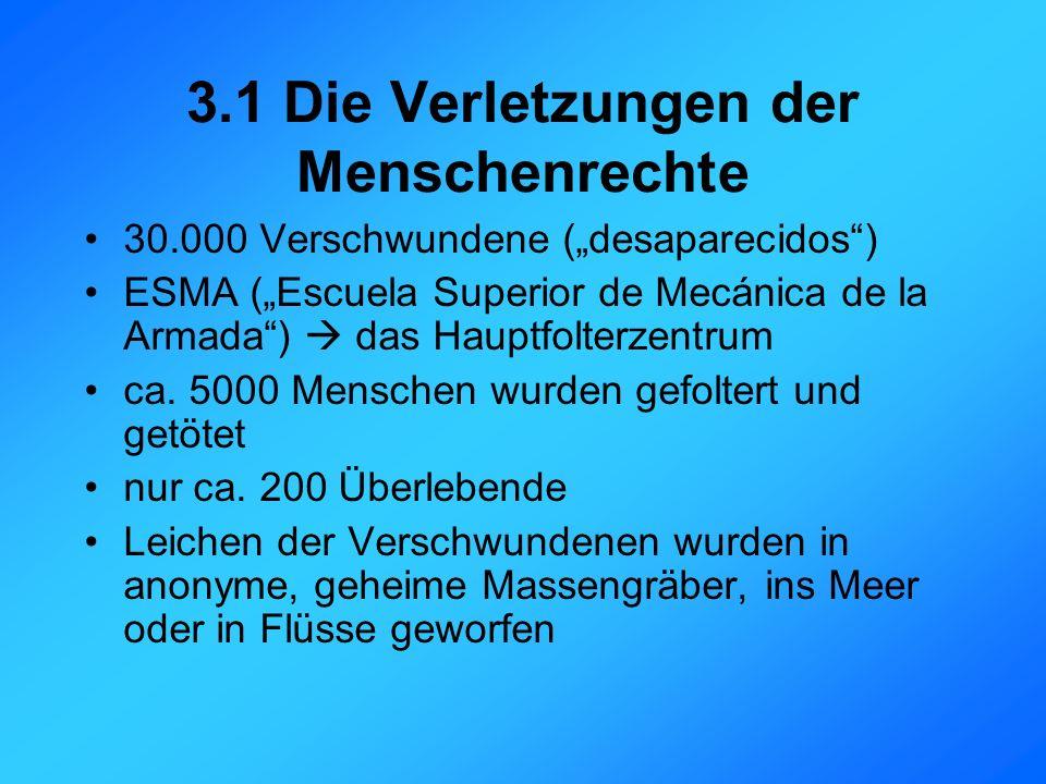 3.1 Die Verletzungen der Menschenrechte 30.000 Verschwundene (desaparecidos) ESMA (Escuela Superior de Mecánica de la Armada) das Hauptfolterzentrum ca.