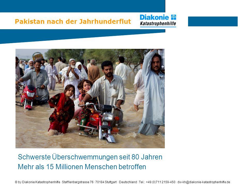 Pakistan nach der Jahrhunderflut © by Diakonie Katastrophenhilfe · Stafflenbergstrasse 76 · 70184 Stuttgart · Deutschland · Tel.: +49 (0)711 2159-450 · dw-kh@diakonie-katastrophenhilfe.de Schwerste Überschwemmungen seit 80 Jahren Mehr als 15 Millionen Menschen betroffen