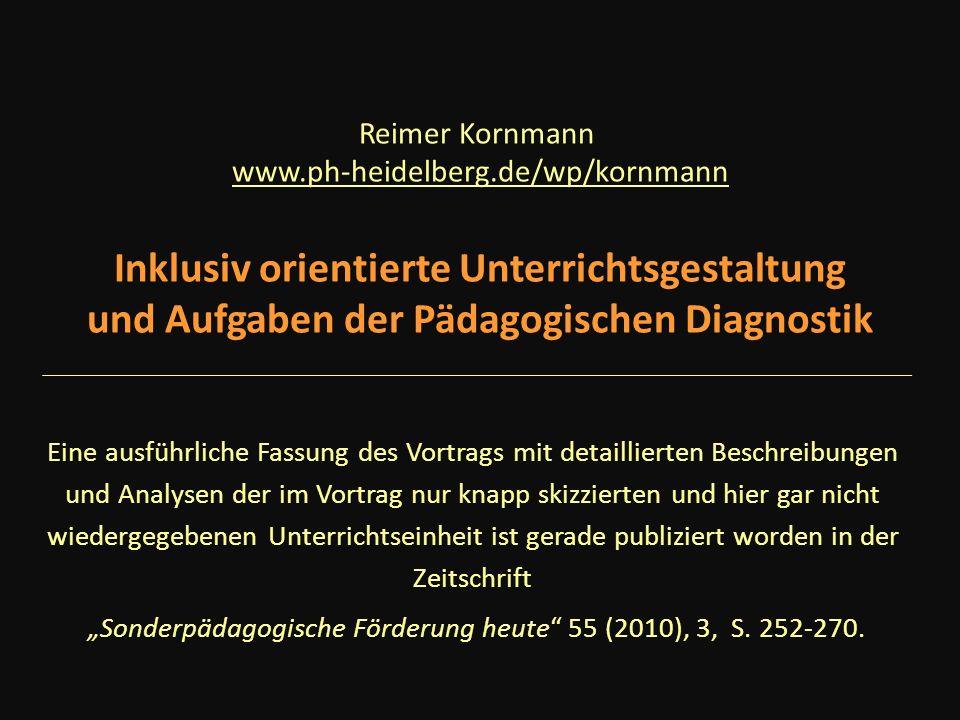 Reimer Kornmann www.ph-heidelberg.de/wp/kornmann Inklusiv orientierte Unterrichtsgestaltung und Aufgaben der Pädagogischen Diagnostik Eine ausführlich