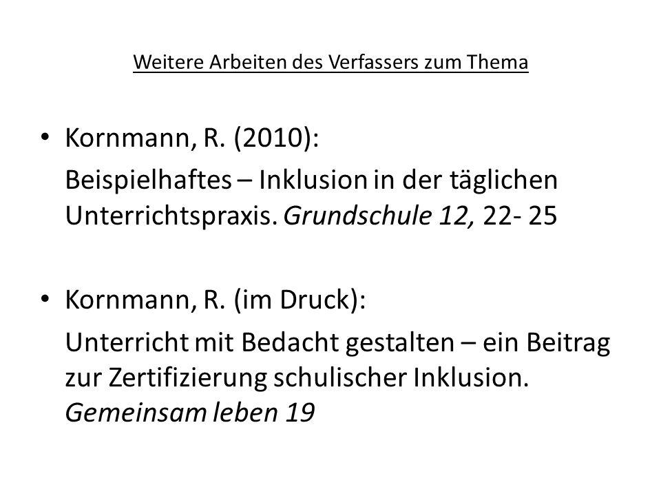 Weitere Arbeiten des Verfassers zum Thema Kornmann, R. (2010): Beispielhaftes – Inklusion in der täglichen Unterrichtspraxis. Grundschule 12, 22- 25 K